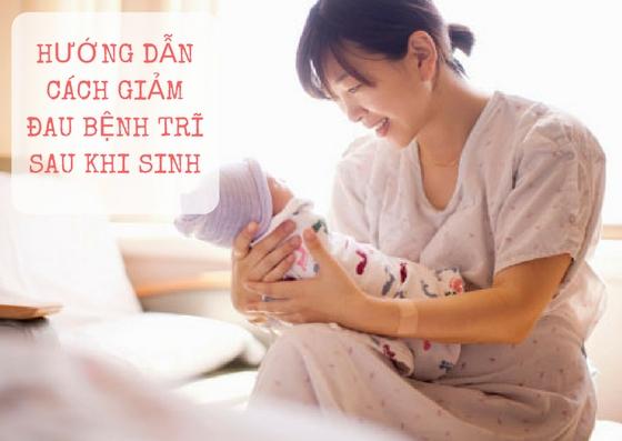 Cách giảm đau bệnh trĩ sau sinh