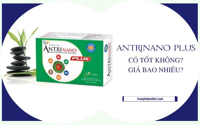 Antrinano Plus có tốt không, giá bao nhiêu