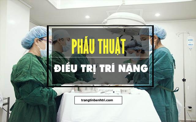 phẫu thuật điều trị trĩ nặng