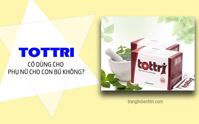 Tottri có dùng cho phụ nữ cho con bú không